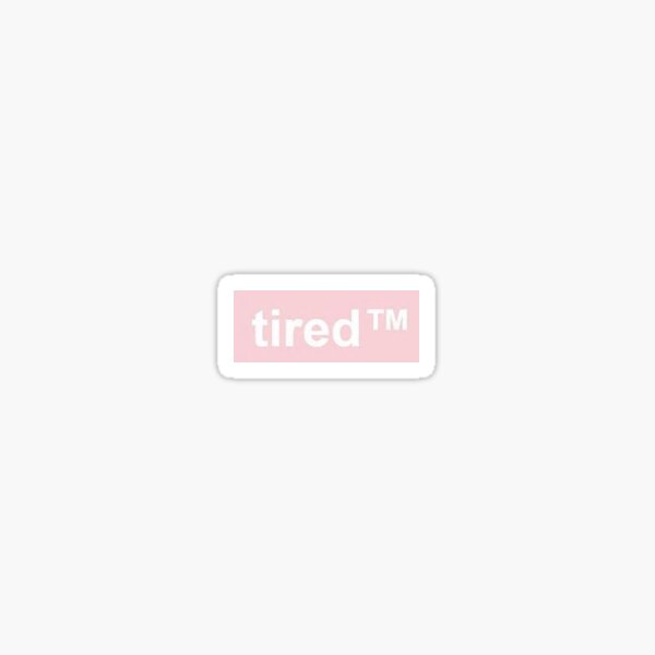 Tired TM Sticker Sticker