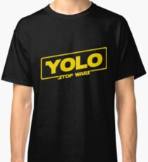 YOLO STOP WARS - Star Wars Solo Parody, Stop Wars You Only Live Once, Anti War T-Shirt Classic T-Shirt