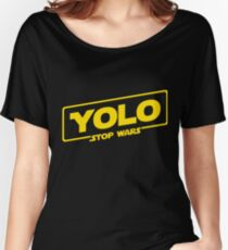YOLO STOP WARS - Star Wars Solo Parody, Stop Wars You Only Live Once, Anti War T-Shirt Women's Relaxed Fit T-Shirt