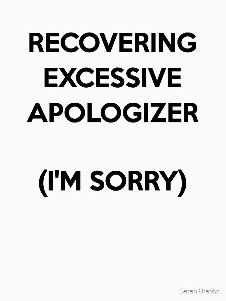 Recovering Excessive Apologizer (I'm sorry) by sarahbrabbs