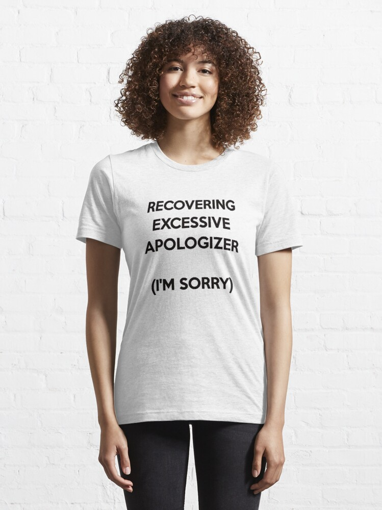 Alternate view of Recovering Excessive Apologizer (I'm sorry) Essential T-Shirt