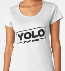 YOLO STOP WARS - Star Wars Solo Parody, Stop Wars You Only Live Once, Anti War T-Shirt Women's Premium T-Shirt