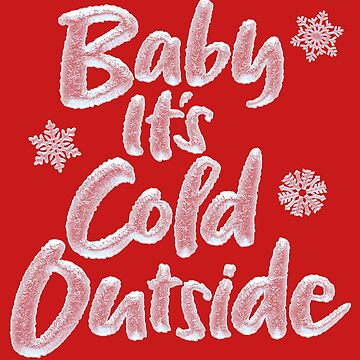 Baby It's Cold Outside - Frozen Winter Christmas Lettering on Warm Red by 26-Characters