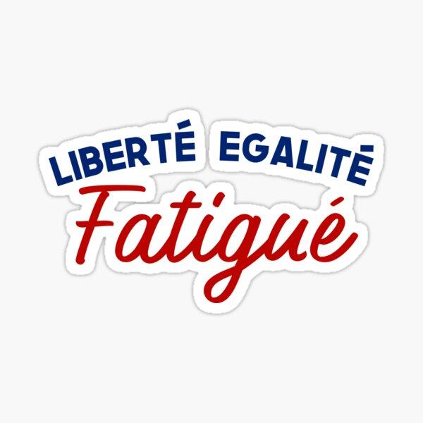 French Values Remix: Liberté, Egalité, Fatigué Sticker