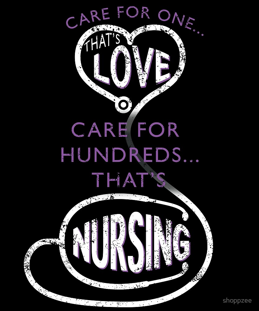 Care For One Thats Love Care For Hundreds Thats Nursing by shoppzee