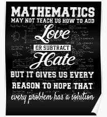 Cool Math T Shirt-Mathematics May Not Teach Us How To Add Love Or Subtract Hate Gift for Women Men Poster
