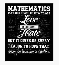 Cool Math T Shirt-Mathematics May Not Teach Us How To Add Love Or Subtract Hate Gift for Women Men Photographic Print