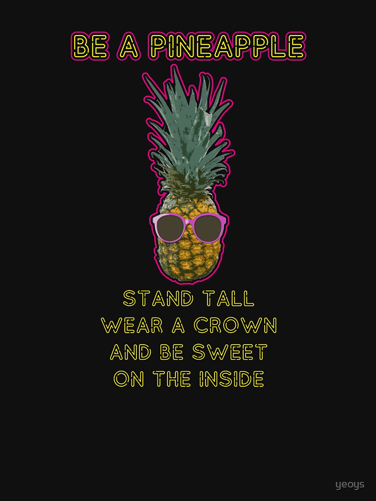 Be A Pineapple - Funny Pineapple Gift by yeoys