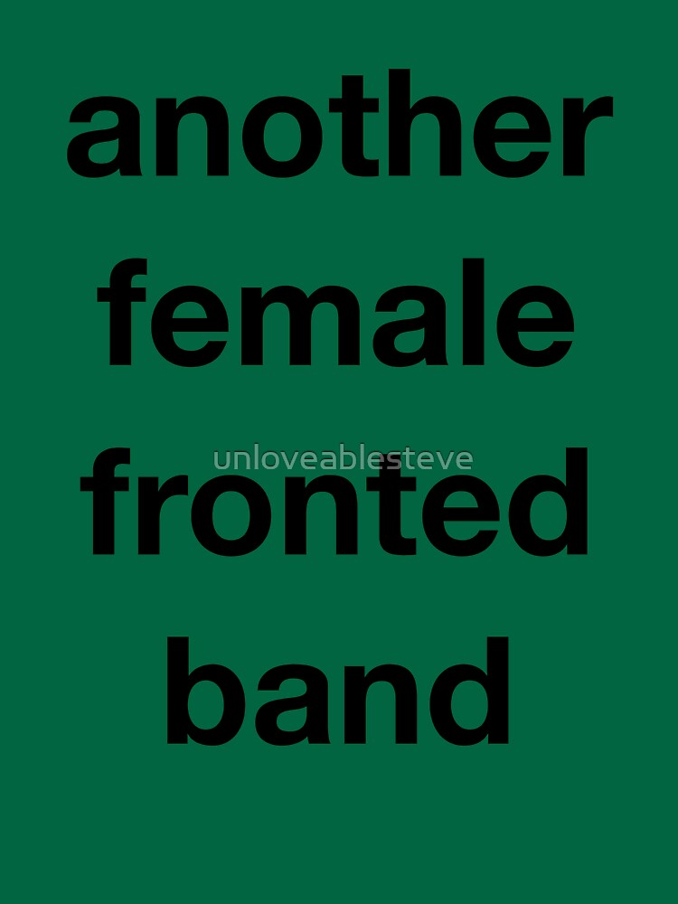 Another Female Fronted Band  by unloveablesteve