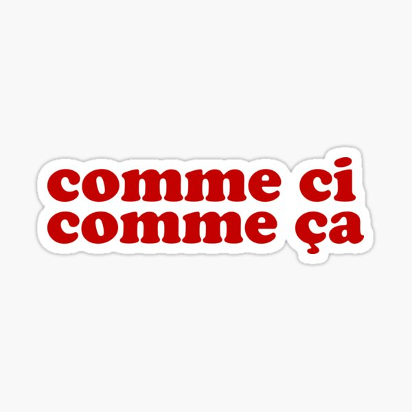 Comme Çi, Comme Ça - French expressions Sticker