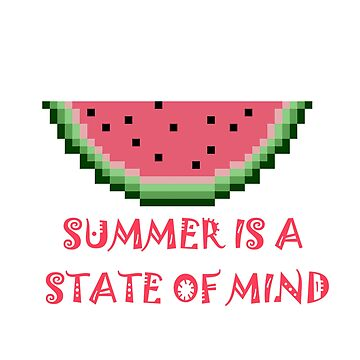 Summer is a State of Mind 8 Bit Watermelon by KrAyZiEBOOY