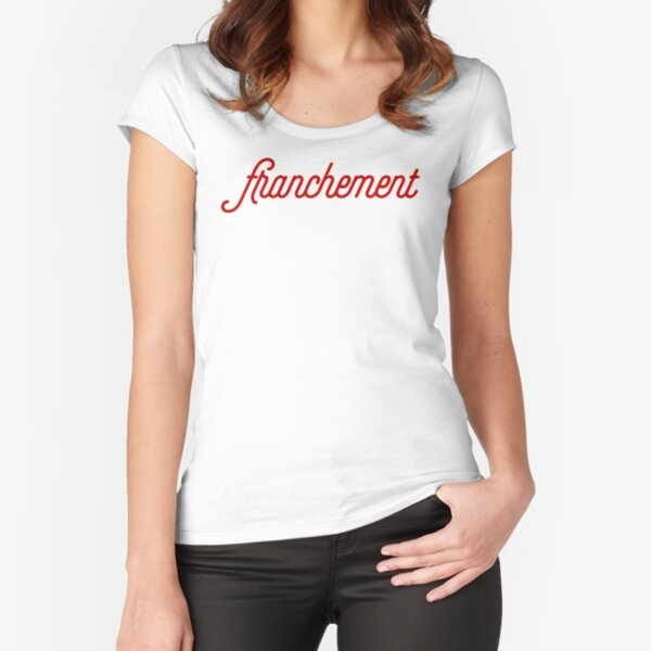 Franchement - French slang for 'to be honest...' Fitted Scoop T-Shirt