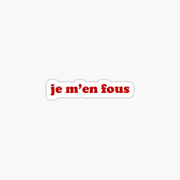 Je m'en fous - IDGAF in French Sticker