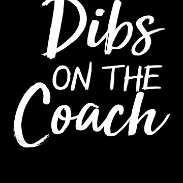 Dibs On The Coach Distressed T-Shirt by Mayashop