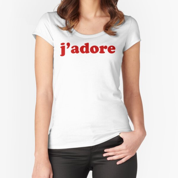 J'adore - French for 'I adore it' Fitted Scoop T-Shirt