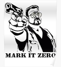 Mark It Zero - Walter Sobchak Big Lebowski shirt Poster