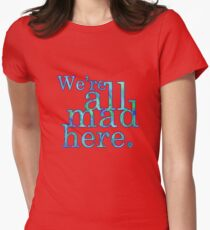 We're All Mad Here Women's Fitted T-Shirt