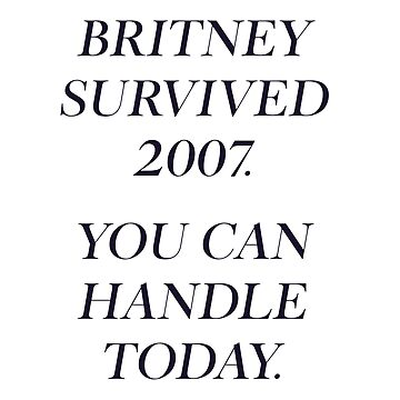 Britney survived 2007 by happycamperYT