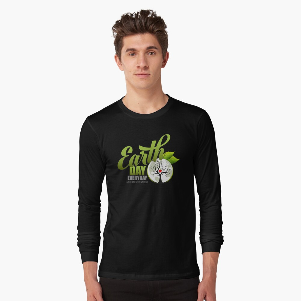 Give Back to Nature - Earth Day Everyday Long Sleeve T-Shirt