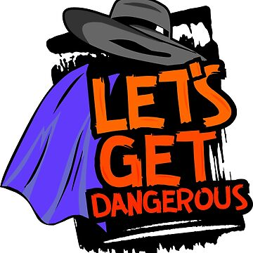 LET'S GET DANGEROUS by DRgrfx