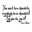 You must love chocolate, everybody loves chocolate! Say you do, say it! BLACK TEXT by Hip2BeSquare