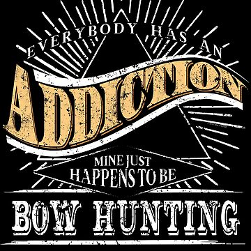 Addiction Is Bow Hunting Shirt Gift Deer Hunting T Shirt Gear by shoppzee