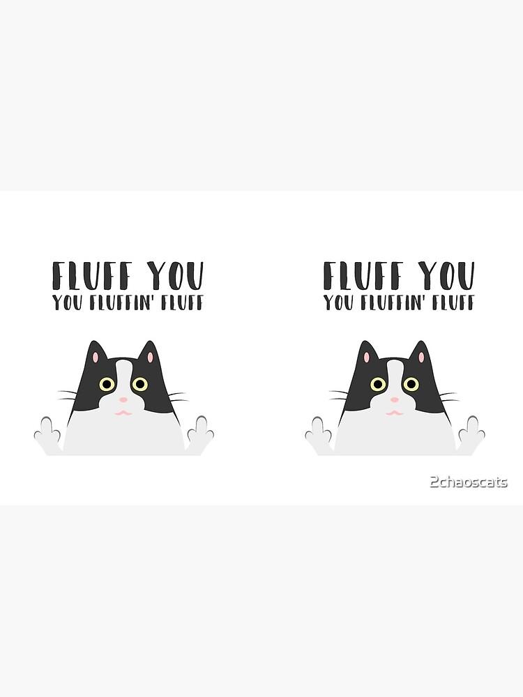 Fluff You You Fluffin' Fluff - Katzen-Tasse von 2chaoscats