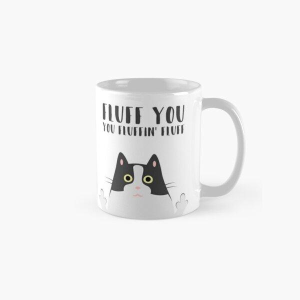 Fluff You You Fluffin 'Fluff - tasse de chat drôle Mug classique