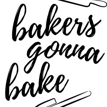 Bakers Gonna Bake by KisArt