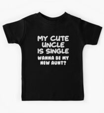 Cute Uncle Is Single New Aunt T-shirt  Kids Tee