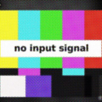 NO INPUT SIGNAL by GaffaMondo