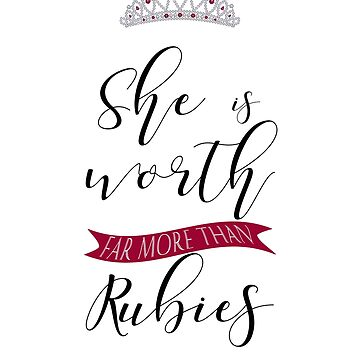 Christian Scripture Design, Proverbs 31:10, She is worth far more than Rubies. by Aerrie