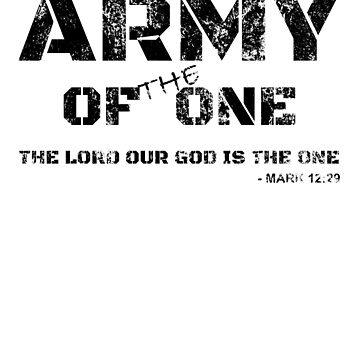 Faith Based - Army Of The One - The Lord Our God Is The One - Mark 12 29 by calikays