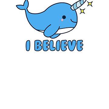 i believe in unicorns narwhal by hellohappy