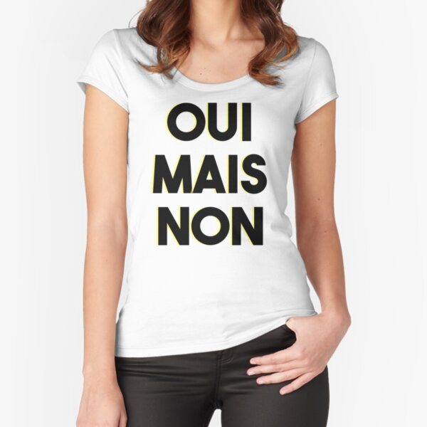 OUI MAIS NON - French expressions Fitted Scoop T-Shirt