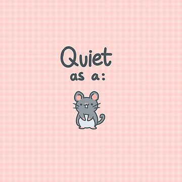 Quiet as a mouse- Cute Pun by Ivegotartitude