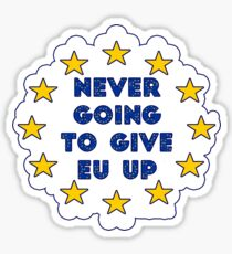 Never Going To Give EU Up Sticker