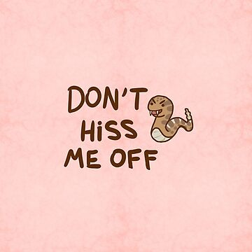 Don't Hiss Me Off- Snake Pun by Ivegotartitude