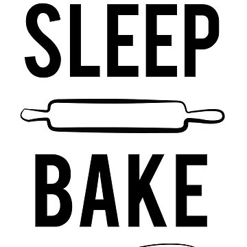 Eat Sleep Bake Repeat by KisArt