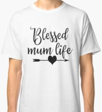 Blessed Mum Life Mother's Day Gift for Mom Classic T-Shirt