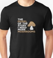 The Morel of the Story I Need More Mushrooms Unisex T-Shirt