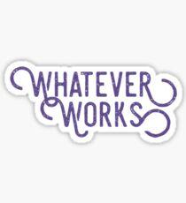 Whatever Works Shirt Funny Student Lazy Procrastinate UV Tee Sticker