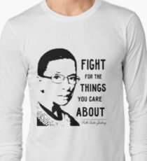 NOTORIOUS RBG - Fight For The Things That You Care About Long Sleeve T-Shirt
