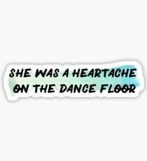 Heartache on the Dance floor Sticker