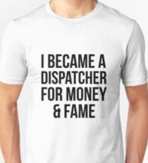 Dispatcher for Fame n Money Unisex T-Shirt
