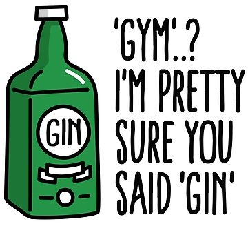 Gym..? I'm pretty sure you said Gin by LaundryFactory