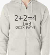 Quick Maths - two plus two is four minus one thats three Zipped Hoodie