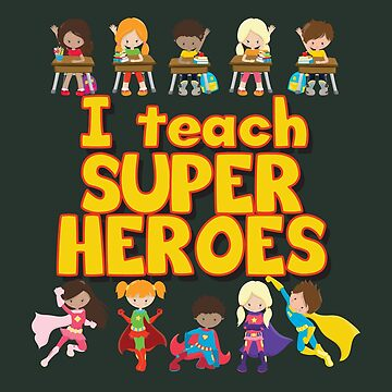 I Teach Super Heroes - Comic Book Hero Teacher - Teacher Appreciation - I Love My Students by ShikitaMakes