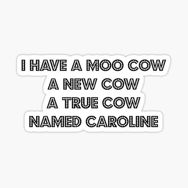Gypsy I Have a Moo Cow Named Caroline BLACK TEXT Sticker