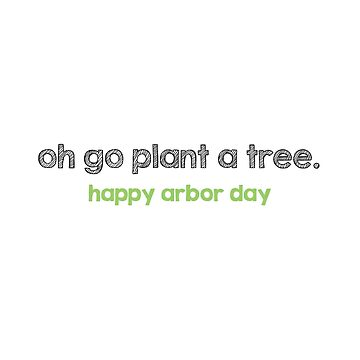 Plant a Tree Happy Arbor Day by graceandfinn